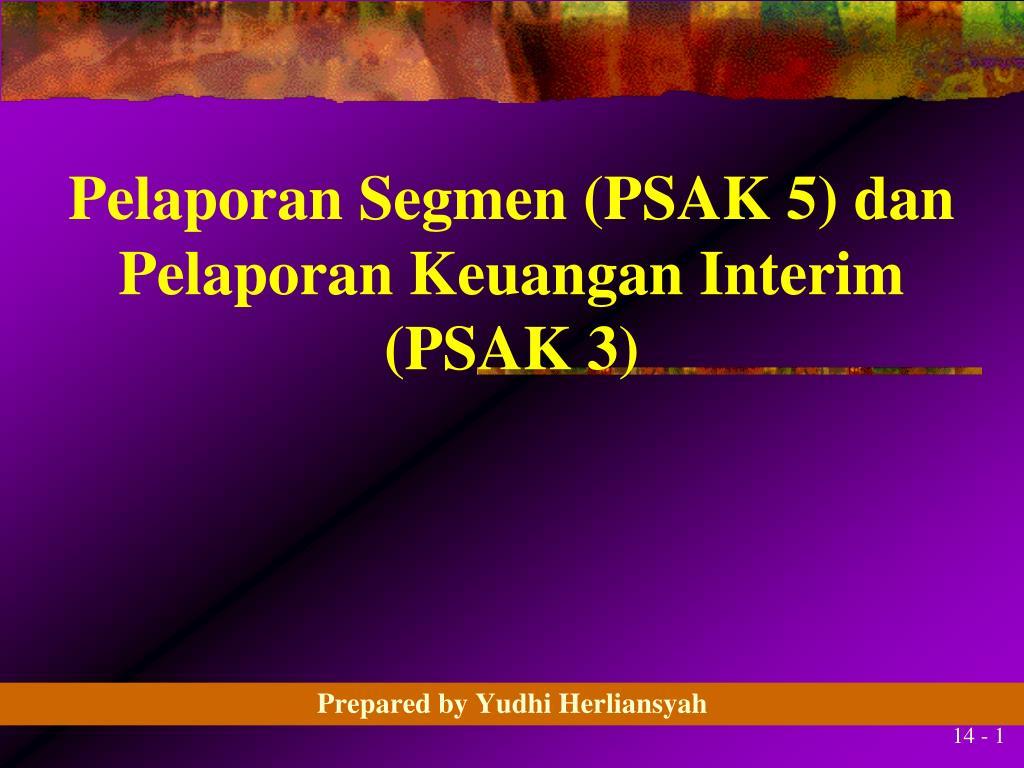 Ppt Pelaporan Segmen Psak 5 Dan Pelaporan Keuangan Interim Psak 3 Powerpoint Presentation Id 5540500