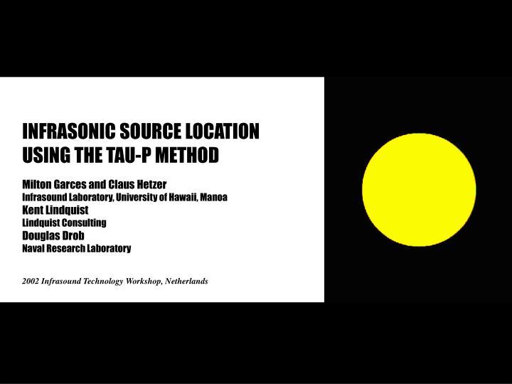 Infrasonic source location using the tau p method