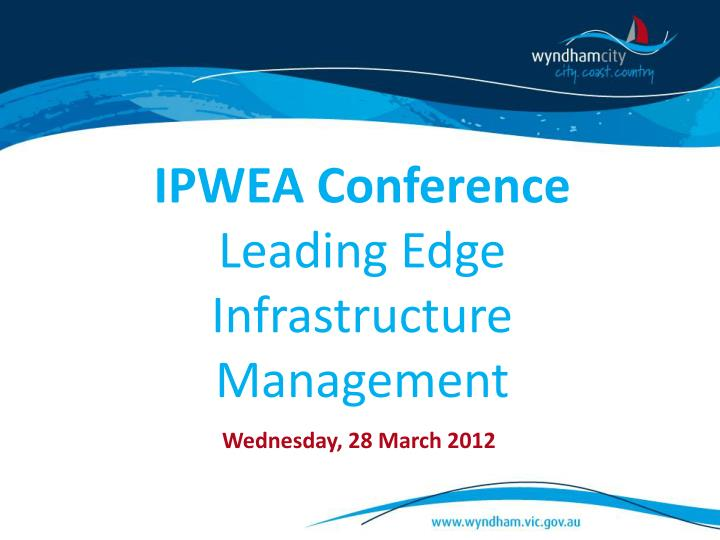 Ipwea conference leading edge infrastructure management