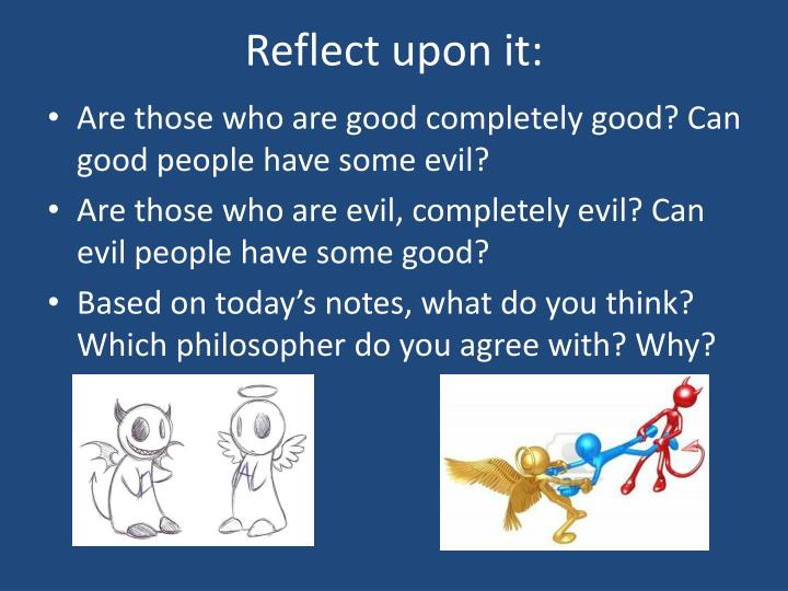 do you think mankind is born evil or good essay Good and evil quotes from  they understand that there is no good without bad good and evil are really  you'll do anything to survive i think the most.