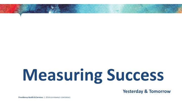 Measuring success yesterday tomorrow
