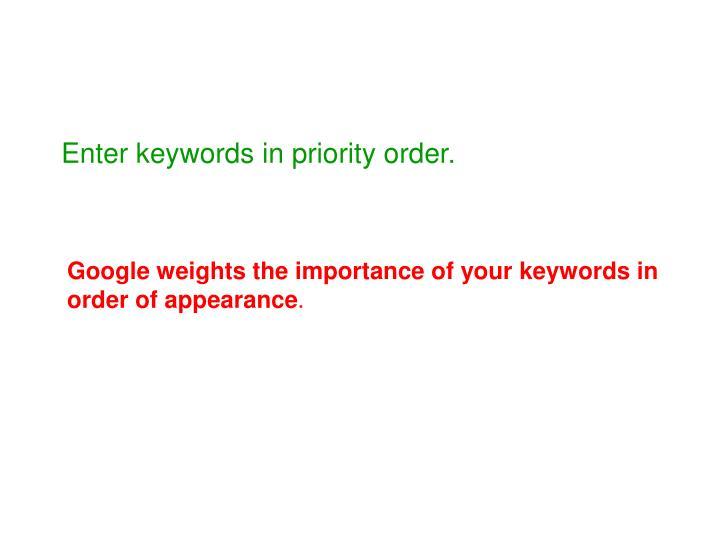 Enter keywords in priority order.