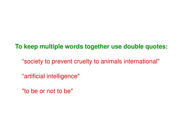 To keep multiple words together use double quotes: