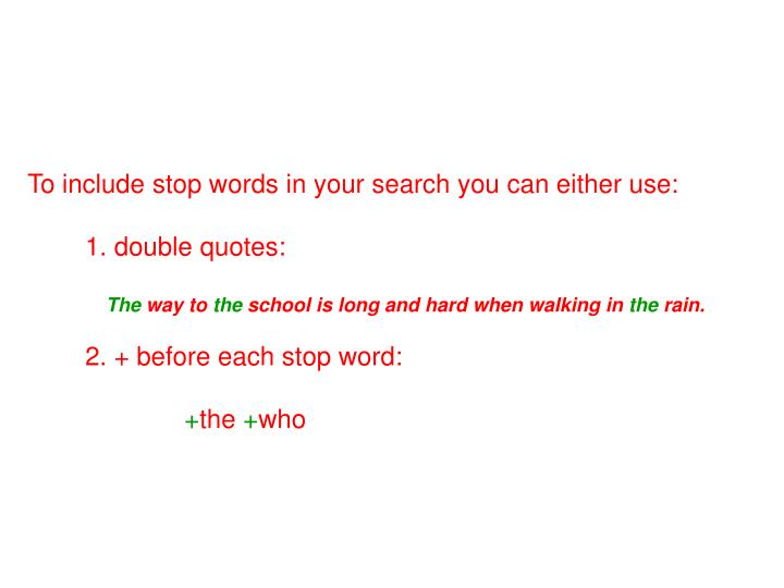 To include stop words in your search you can either use: