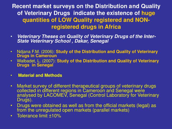 Recent market surveys on the Distribution and Quality of Veterinary Drugs  indicate the existence of