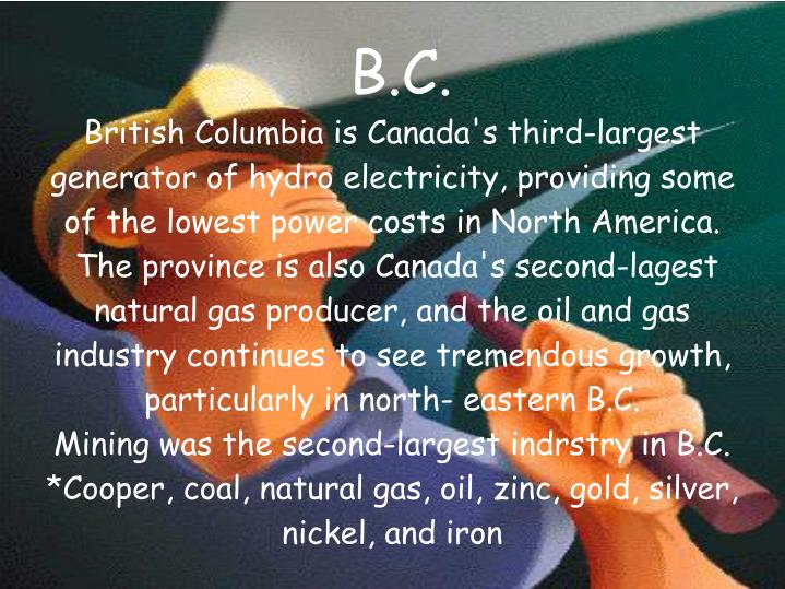British Columbia is Canada's third-largest generator of hydro electricity, providing some of the lowest power costs in North America.