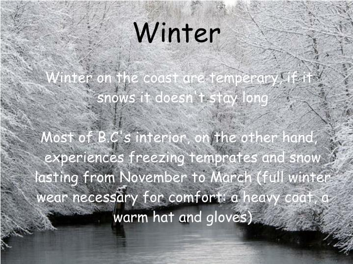 Winter on the coast are temperary, if it snows it doesn't stay long