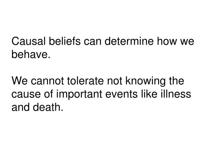 Causal beliefs can determine how we behave.