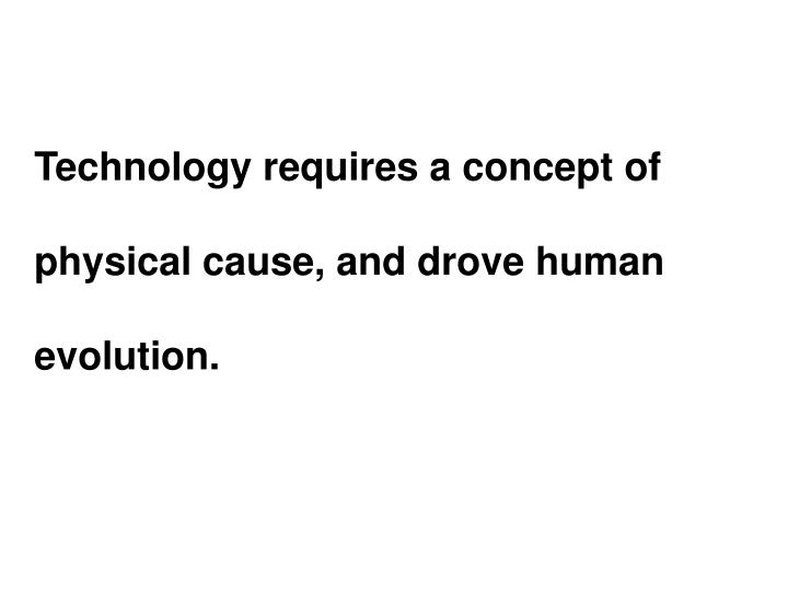 Technology requires a concept of