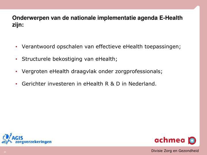 Onderwerpen van de nationale implementatie agenda E-Health zijn: