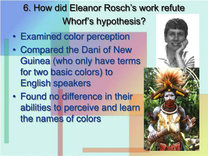 6. How did Eleanor Rosch's work refute Whorf's hypothesis?