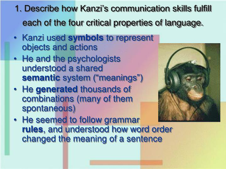 1. Describe how Kanzi's communication skills fulfill each of the four critical properties of langu...