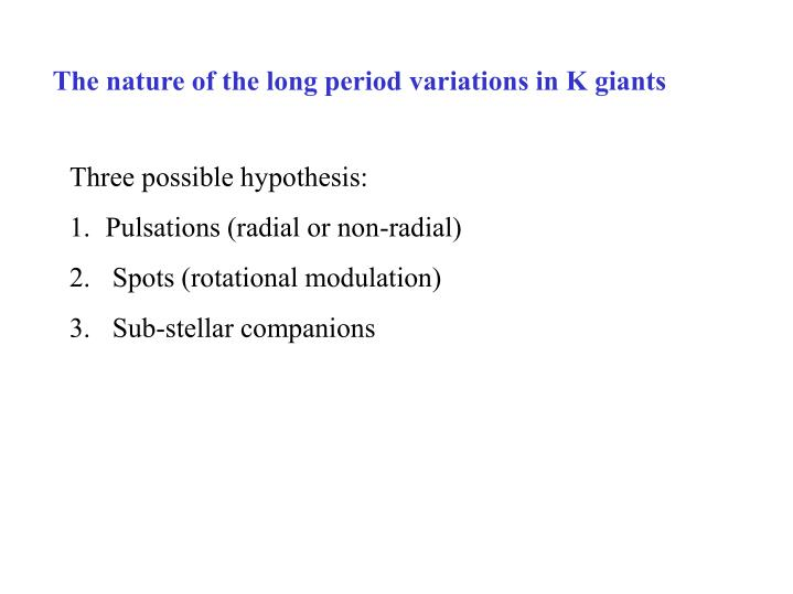 The nature of the long period variations in K giants