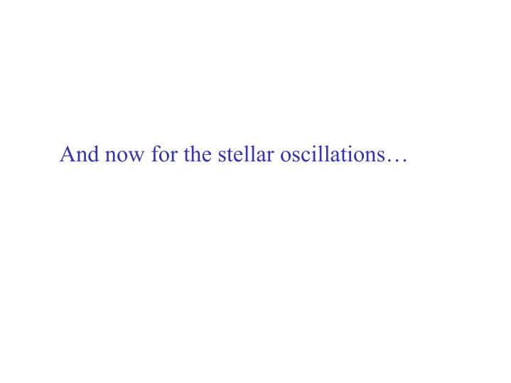 And now for the stellar oscillations…