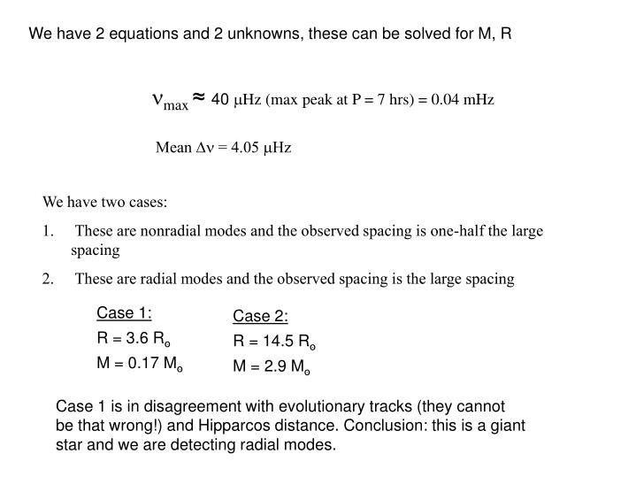 We have 2 equations and 2 unknowns, these can be solved for M, R