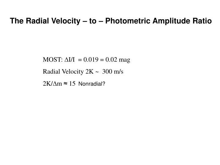 The Radial Velocity – to – Photometric Amplitude Ratio