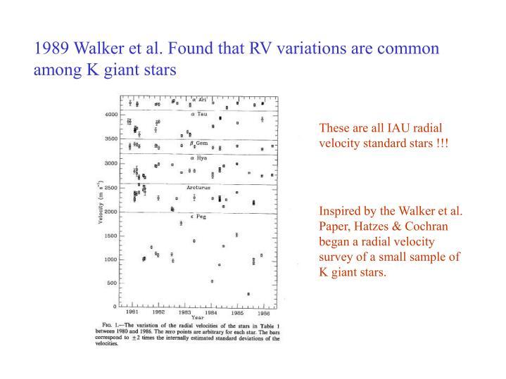 1989 Walker et al. Found that RV variations are common among K giant stars