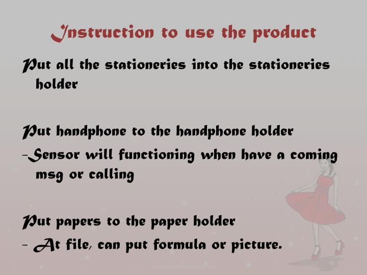 Instruction to use the product