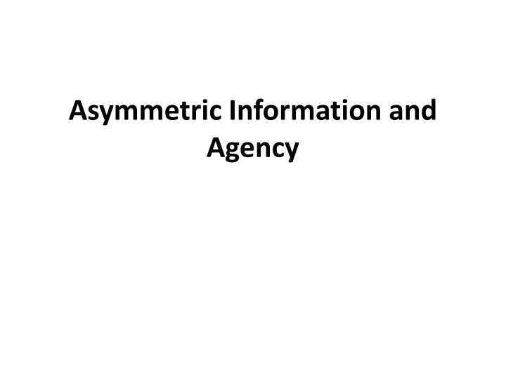 Asymmetric Information and Agency