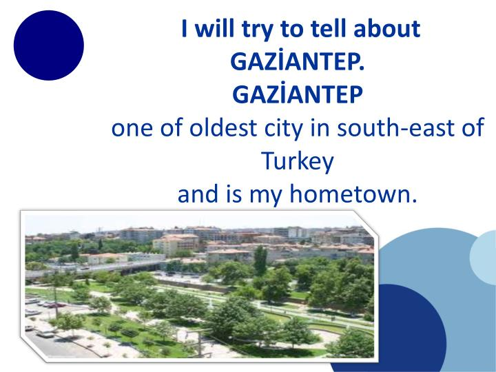 I will try to tell about   GAZİANTEP.