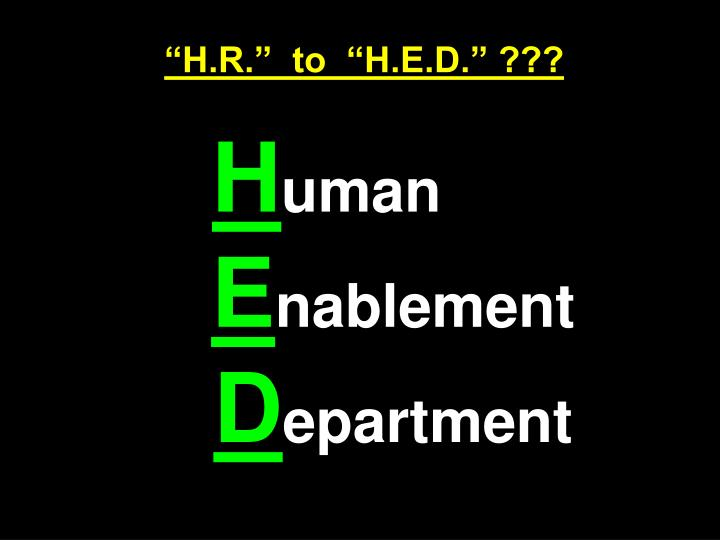 """""""H.R.""""  to  """"H.E.D."""" ???"""
