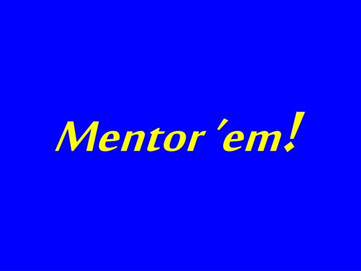 Mentor 'em