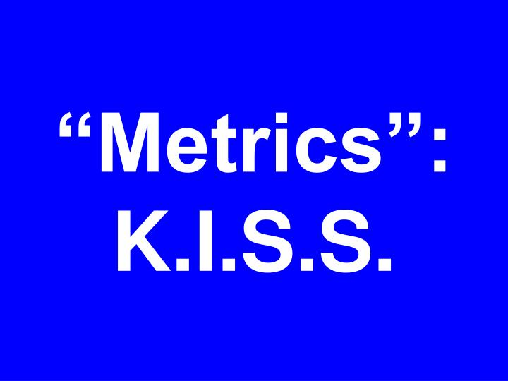 """Metrics"": K.I.S.S."
