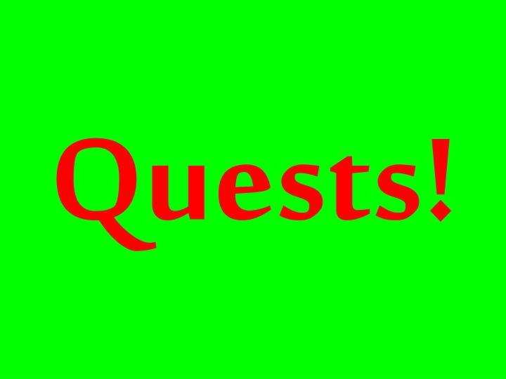Quests!