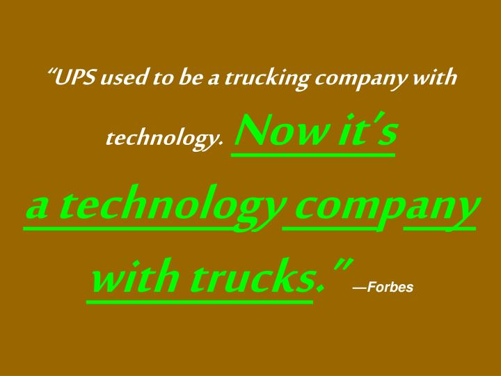 """""""UPS used to be a trucking company with technology."""