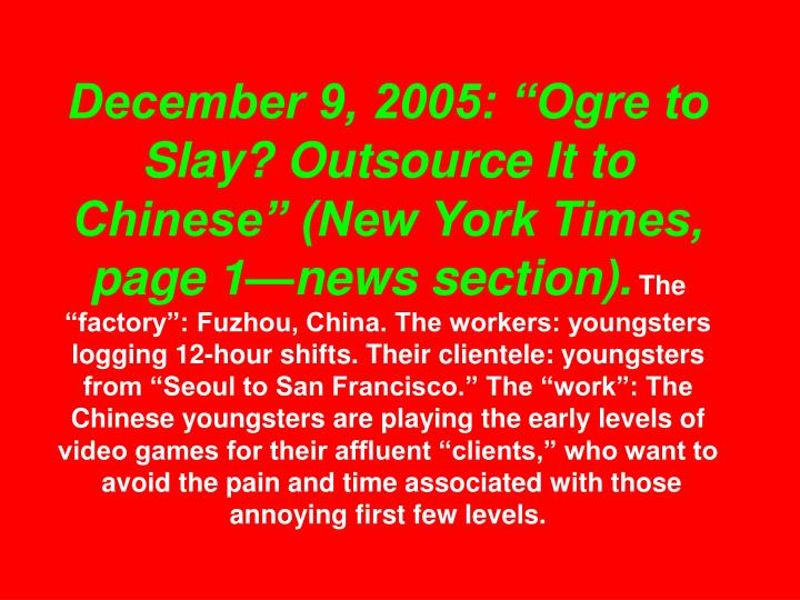 """December 9, 2005: """"Ogre to Slay? Outsource It to Chinese"""" (New York Times, page 1—news section)."""