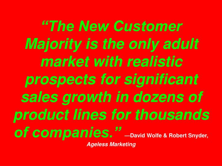 """""""The New Customer Majority is the only adult market with realistic prospects for significant sales growth in dozens of product lines for thousands of companies."""""""
