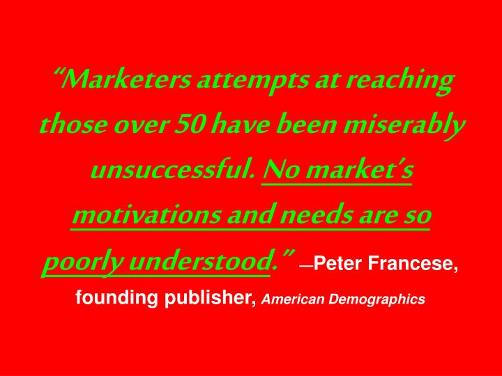 """""""Marketers attempts at reaching those over 50 have been miserably unsuccessful."""