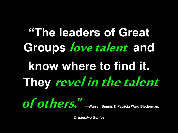 """""""The leaders of Great Groups"""