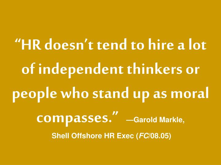 """""""HR doesn't tend to hire a lot of independent thinkers or people who stand up as moral compasses."""""""