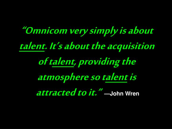 """""""Omnicom very simply is about"""