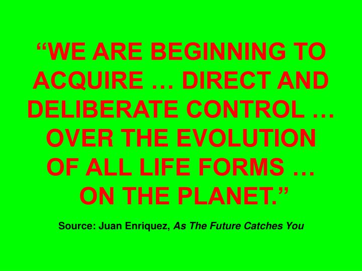 """""""WE ARE BEGINNING TO ACQUIRE … DIRECT AND DELIBERATE CONTROL … OVER THE EVOLUTION"""