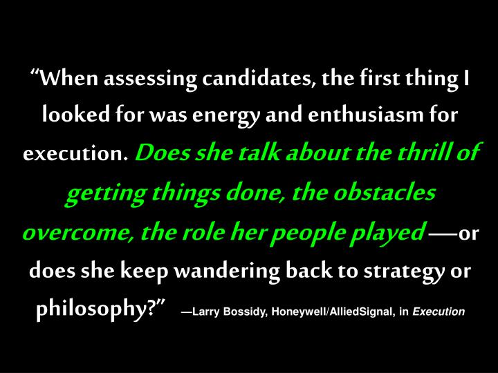 """""""When assessing candidates, the first thing I looked for was energy and enthusiasm for execution."""