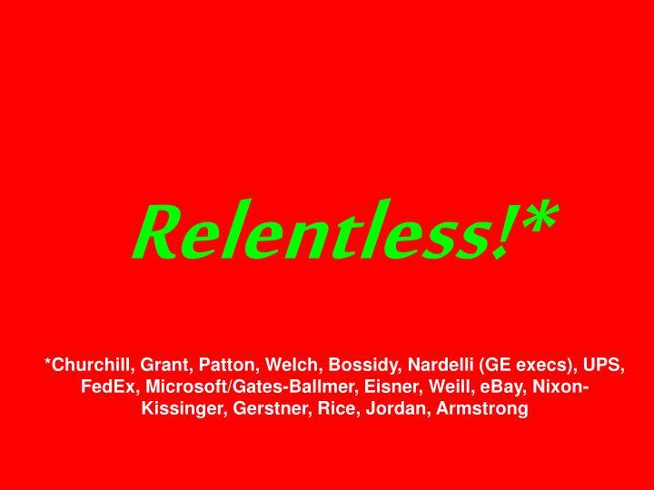 Relentless!*