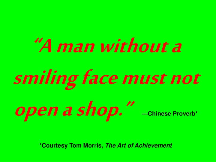 """""""A man without a smiling face must not open a shop."""""""