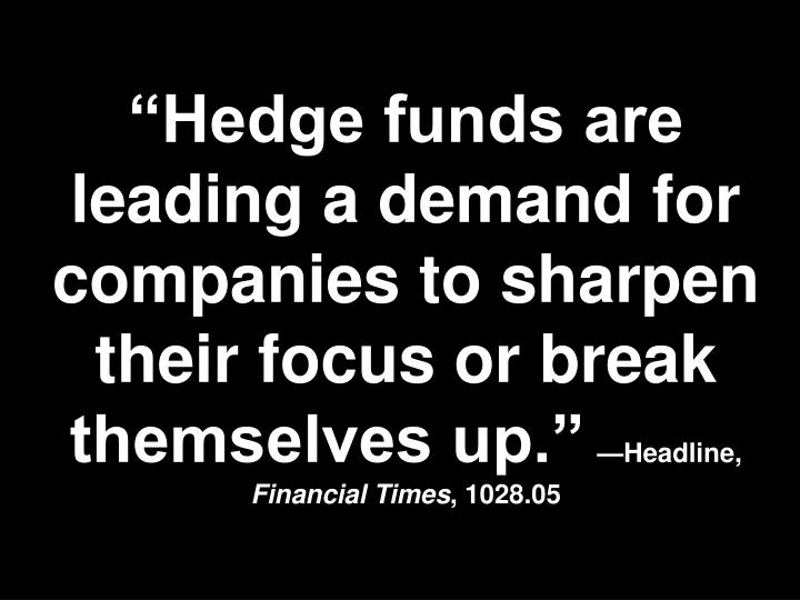 """""""Hedge funds are leading a demand for companies to sharpen their focus or break themselves up."""""""