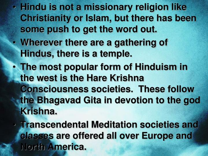Hindu is not a missionary religion like Christianity or Islam, but there has been some push to get the word out