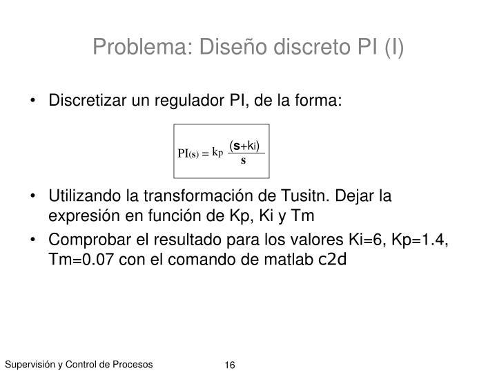 Problema: Diseño discreto PI (I)