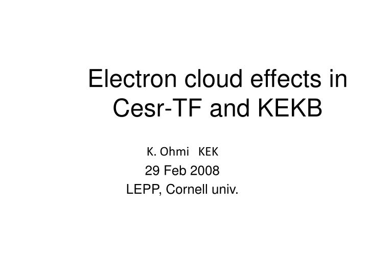 electron cloud effects in cesr tf and kekb n.