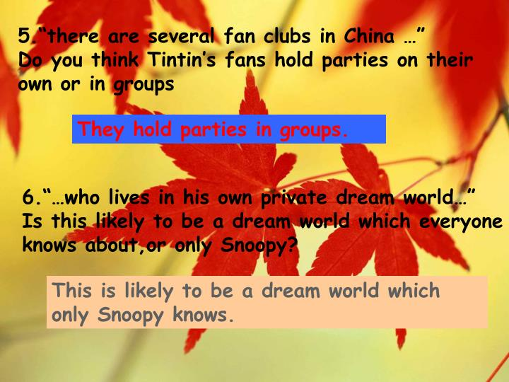 "5.""there are several fan clubs in China …""                                                Do you think Tintin's fans hold parties on their own or in groups"