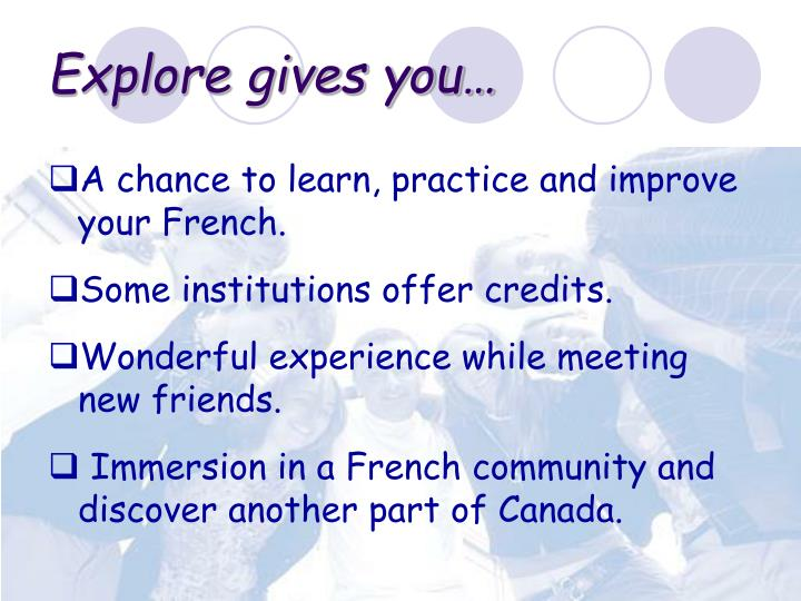 Explore gives you…