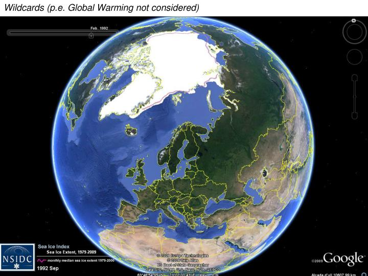 Wildcards (p.e. Global Warming not considered)