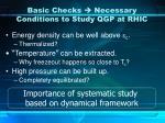 basic checks necessary conditions to study qgp at rhic