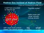 hadron gas instead of hadron fluid