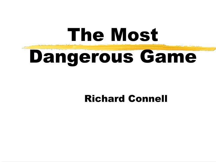 the most dangerous game by richard connell essay Richard connells the most dangerous game is a short story which illustrates that calm analytical thinking can increase your odds of survival and controlling panic we are introduced to the protagonist and main character, sanger rainsford who is a big game hunter and a ww1 veteran.
