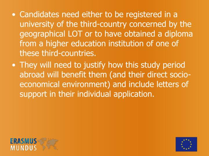 Candidates need either to be registered in a university of the third-country concerned by the geographical LOT or to have obtained a diploma from a higher education institution of one of these third-countries.